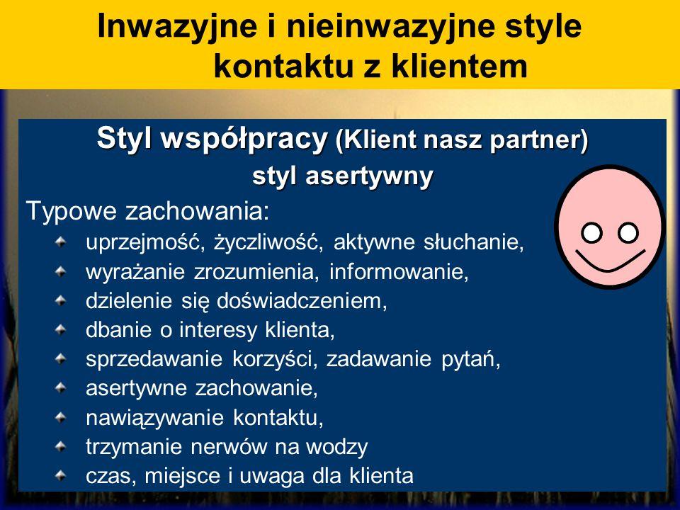 Styl współpracy (Klient nasz partner) styl asertywny Typowe zachowania: uprzejmość, życzliwość, aktywne słuchanie, wyrażanie zrozumienia, informowanie
