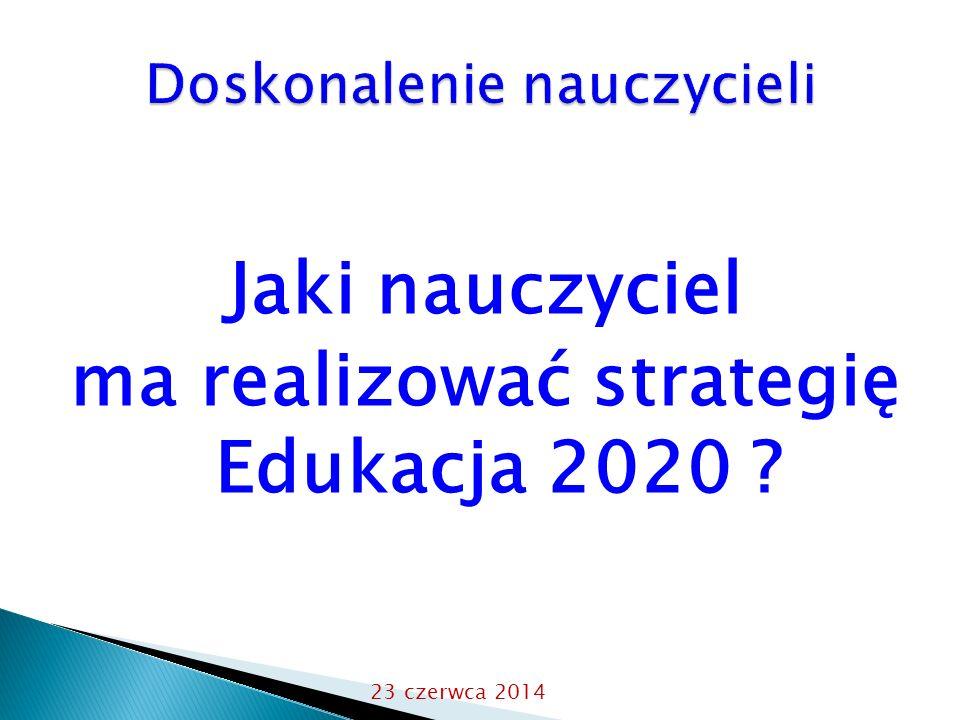 Jaki nauczyciel ma realizować strategię Edukacja 2020 ? 23 czerwca 2014