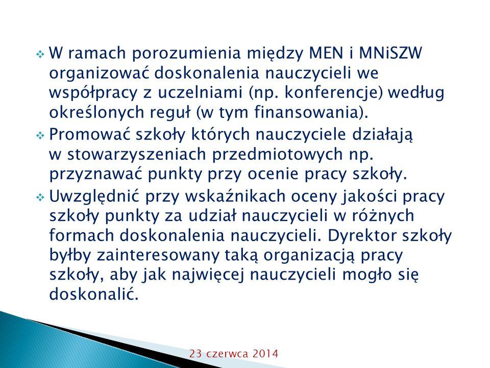  W ramach porozumienia między MEN i MNiSZW organizować doskonalenia nauczycieli we współpracy z uczelniami (np. konferencje) według określonych reguł