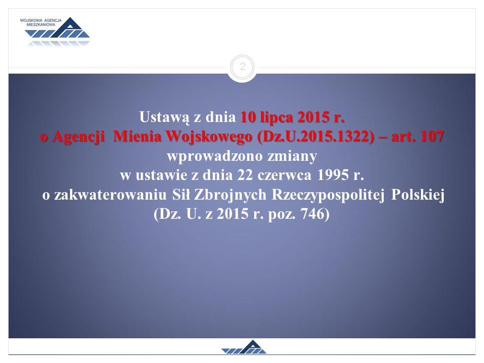 10 lipca 2015 r. o Agencji Mienia Wojskowego (Dz.U.2015.1322) – art. 107 Ustawą z dnia 10 lipca 2015 r. o Agencji Mienia Wojskowego (Dz.U.2015.1322) –