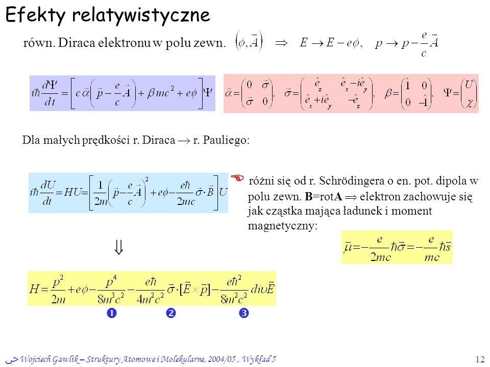 ﴀ Wojciech Gawlik – Struktury Atomowe i Molekularne, 2004/05, Wykład 512 Efekty relatywistyczne równ. Diraca elektronu w polu zewn. Dla małych prędkoś