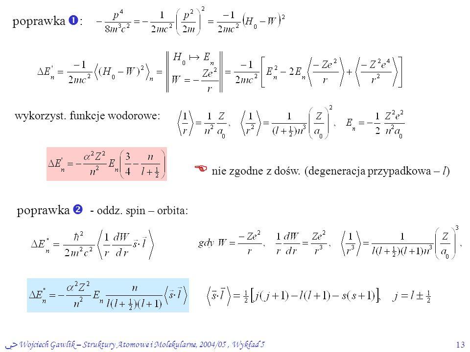 ﴀ Wojciech Gawlik – Struktury Atomowe i Molekularne, 2004/05, Wykład 513 poprawka  : wykorzyst. funkcje wodorowe:  nie zgodne z dośw. (degeneracja p