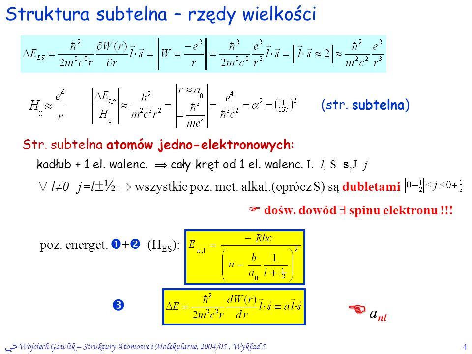ﴀ Wojciech Gawlik – Struktury Atomowe i Molekularne, 2004/05, Wykład 54 Struktura subtelna – rzędy wielkości (str.