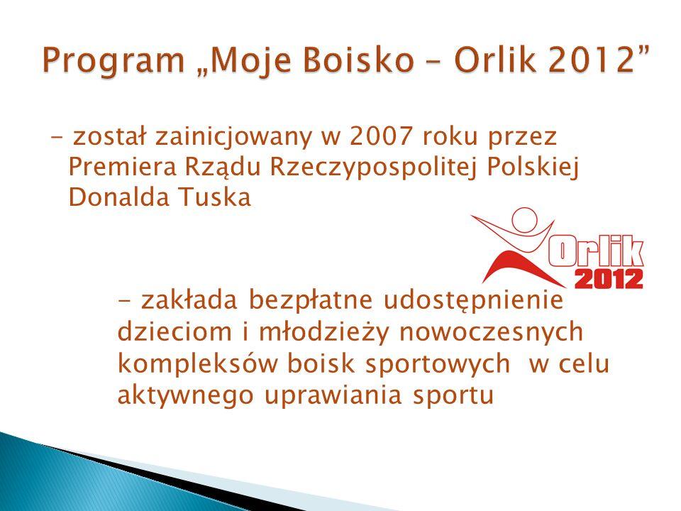 - został zainicjowany w 2007 roku przez Premiera Rządu Rzeczypospolitej Polskiej Donalda Tuska - zakłada bezpłatne udostępnienie dzieciom i młodzieży nowoczesnych kompleksów boisk sportowych w celu aktywnego uprawiania sportu
