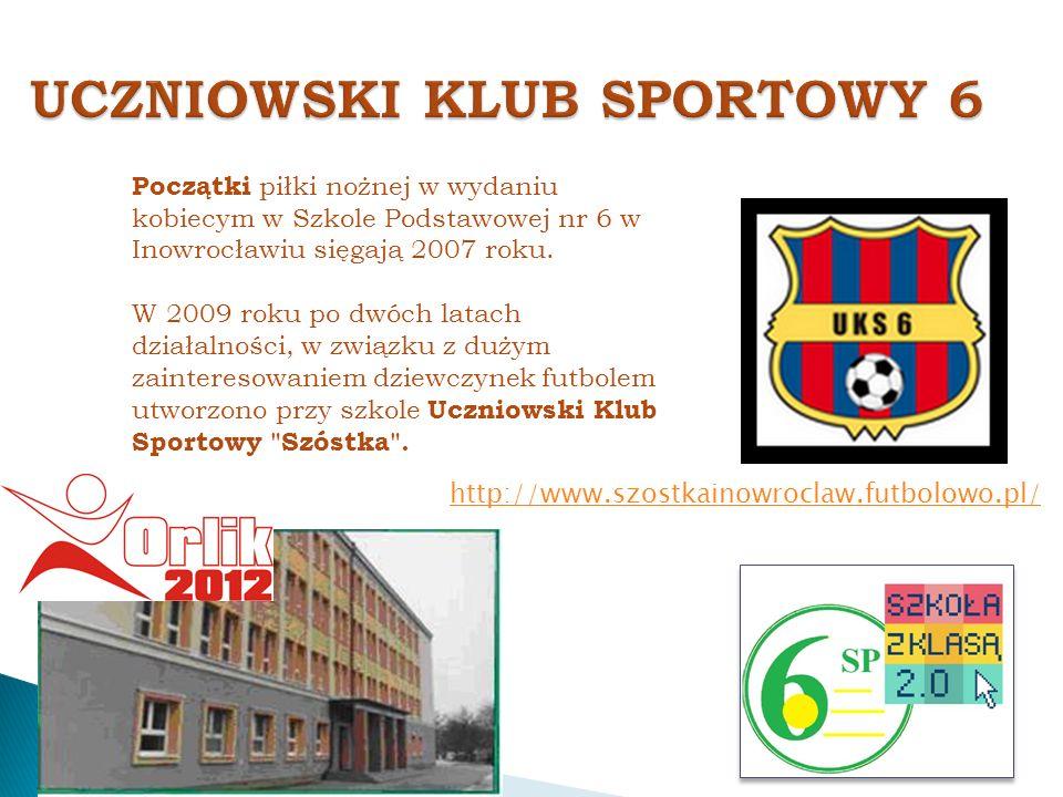 Początki piłki nożnej w wydaniu kobiecym w Szkole Podstawowej nr 6 w Inowrocławiu sięgają 2007 roku.