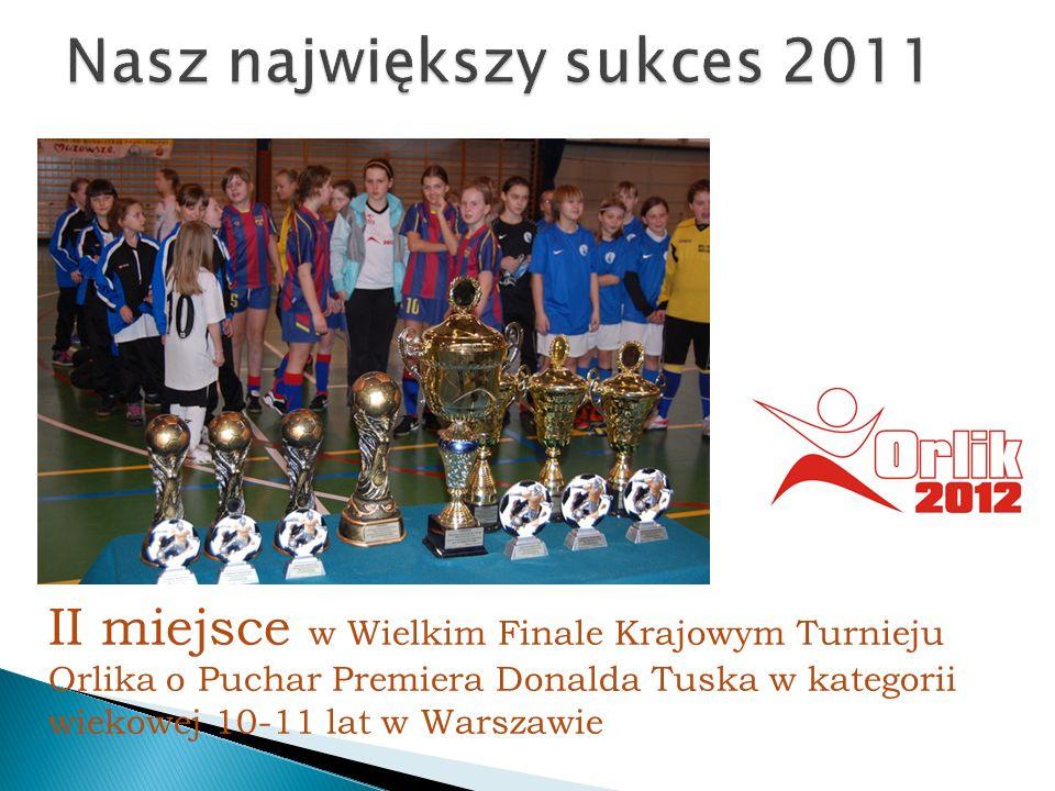 II miejsce w Wielkim Finale Krajowym Turnieju Orlika o Puchar Premiera Donalda Tuska w kategorii wiekowej 10-11 lat w Warszawie