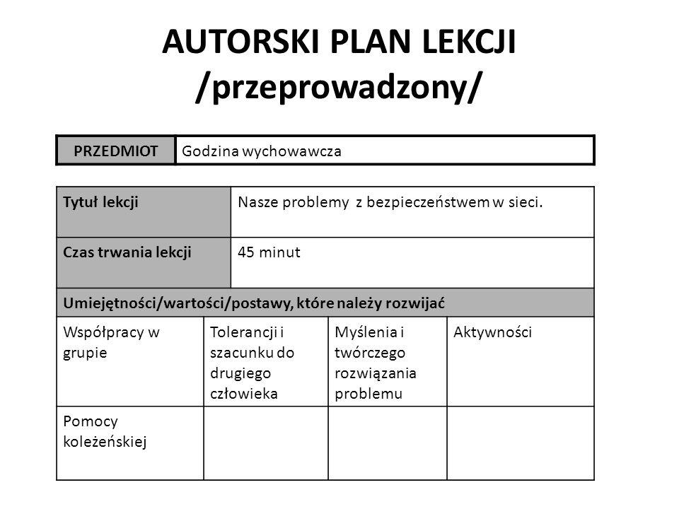 AUTORSKI PLAN LEKCJI /przeprowadzony/ PRZEDMIOTGodzina wychowawcza Tytuł lekcjiNasze problemy z bezpieczeństwem w sieci.