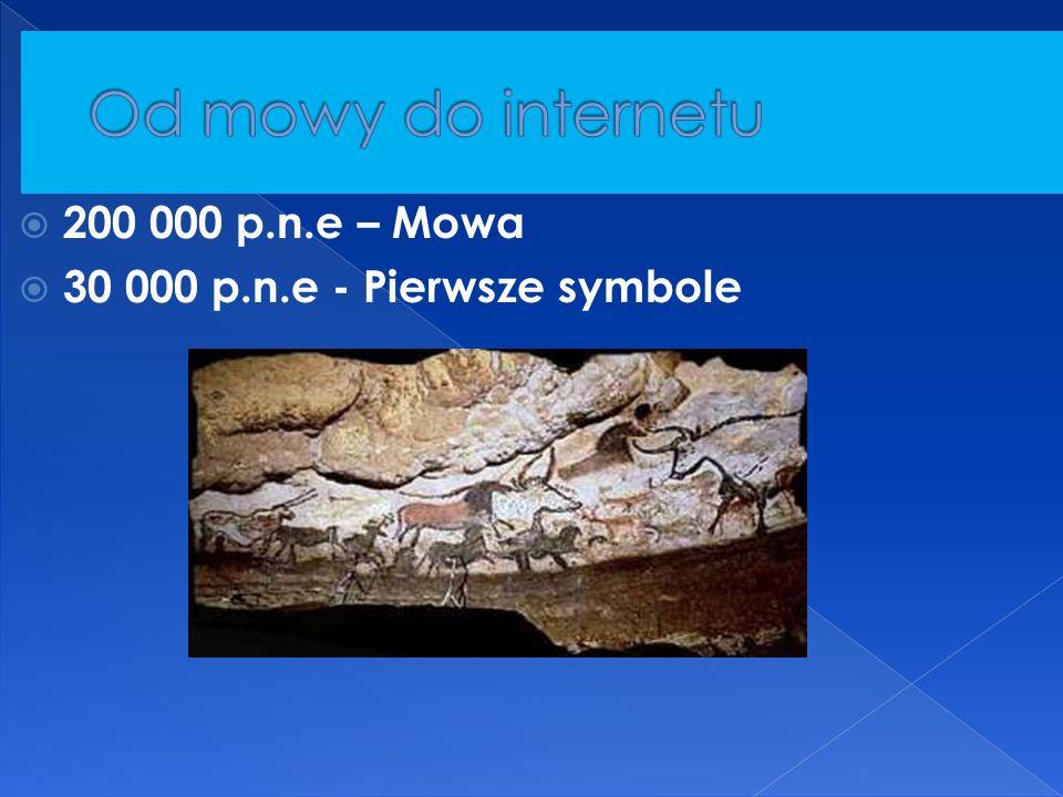  200 000 p.n.e – Mowa  30 000 p.n.e - Pierwsze symbole