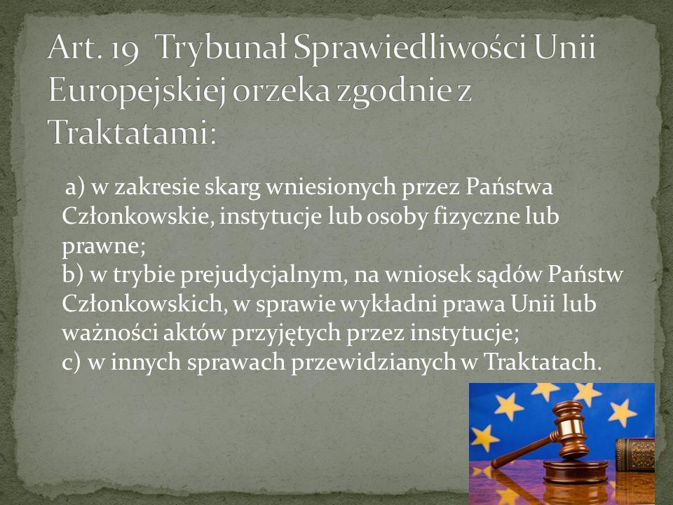 a) w zakresie skarg wniesionych przez Państwa Członkowskie, instytucje lub osoby fizyczne lub prawne; b) w trybie prejudycjalnym, na wniosek sądów Pań