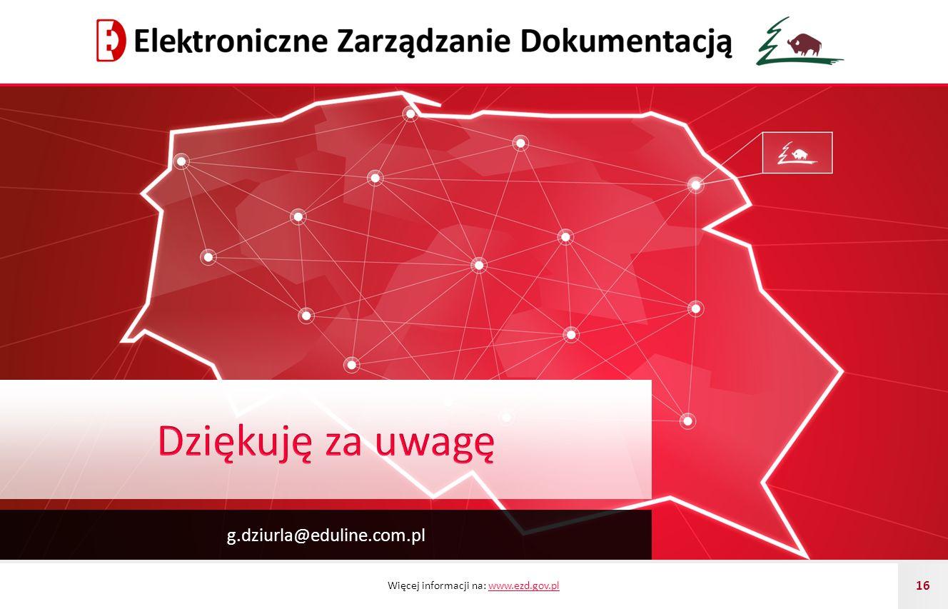 Więcej informacji na: www.ezd.gov.plwww.ezd.gov.pl 16 g.dziurla@eduline.com.pl