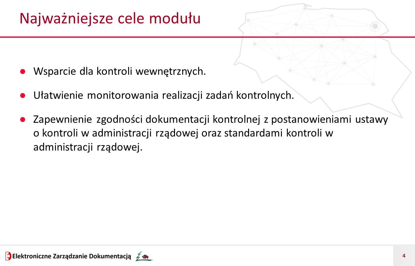 4 Najważniejsze cele modułu ● Wsparcie dla kontroli wewnętrznych.