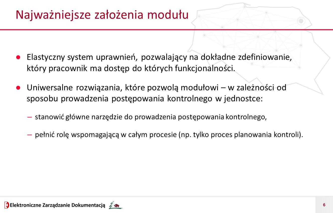 6 Najważniejsze założenia modułu ● Elastyczny system uprawnień, pozwalający na dokładne zdefiniowanie, który pracownik ma dostęp do których funkcjonalności.