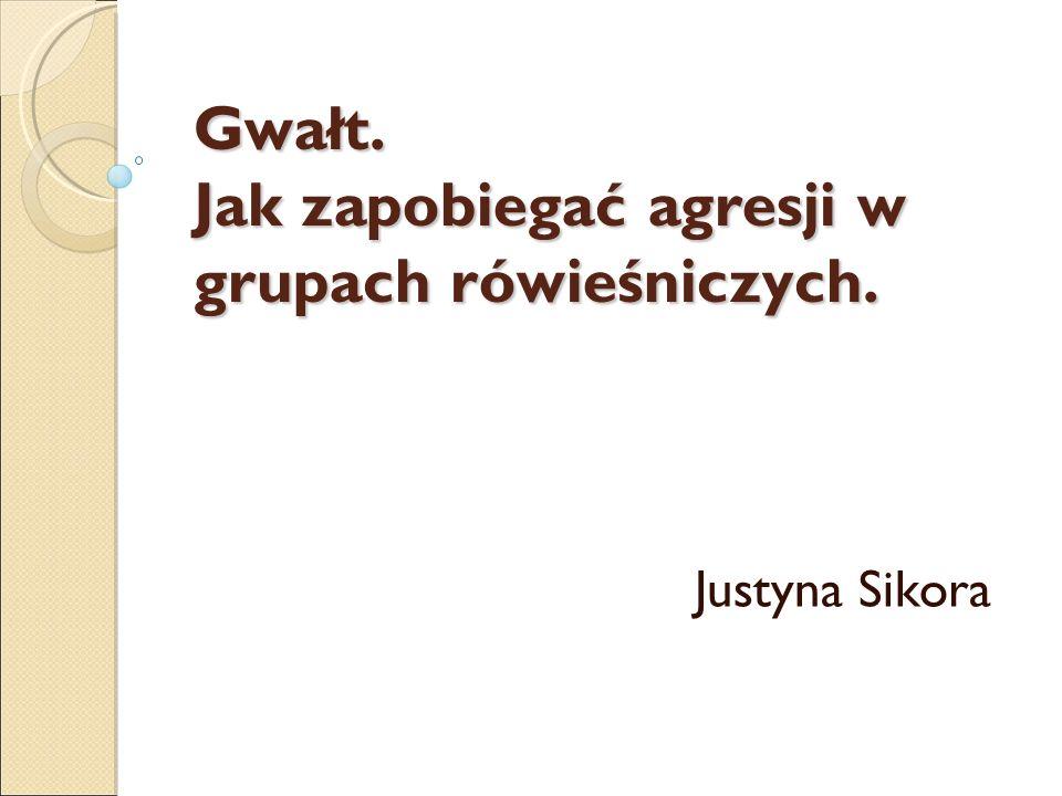 Gwałt. Jak zapobiegać agresji w grupach rówieśniczych. Justyna Sikora