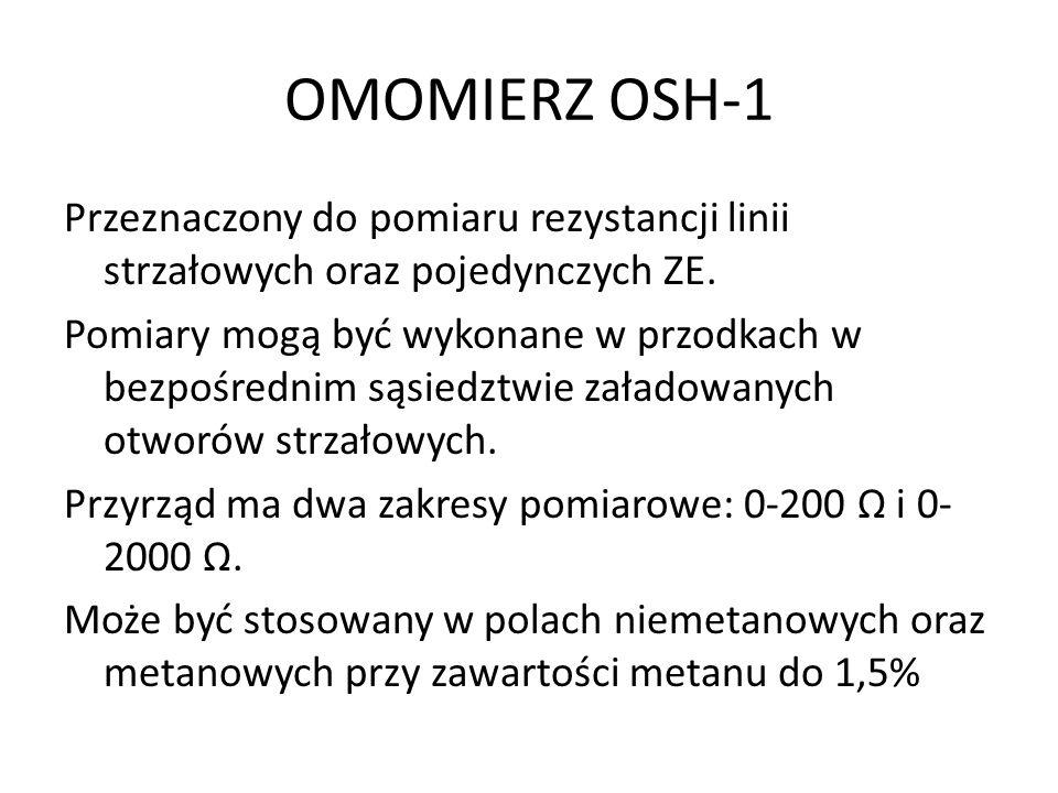 OMOMIERZ OSH-1 Przeznaczony do pomiaru rezystancji linii strzałowych oraz pojedynczych ZE. Pomiary mogą być wykonane w przodkach w bezpośrednim sąsied