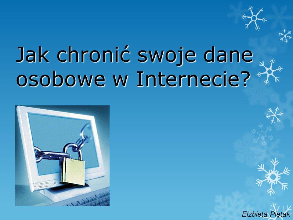 Jak chronić swoje dane osobowe w Internecie? Elżbieta Piętak