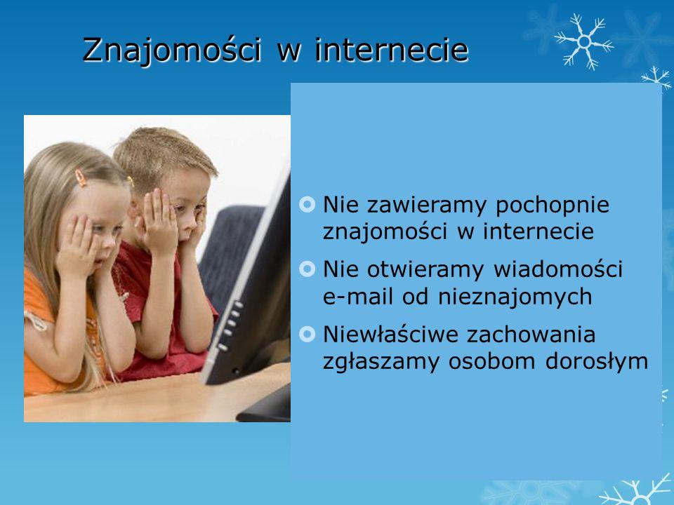 Znajomości w internecie  Nie zawieramy pochopnie znajomości w internecie  Nie otwieramy wiadomości e-mail od nieznajomych  Niewłaściwe zachowania z
