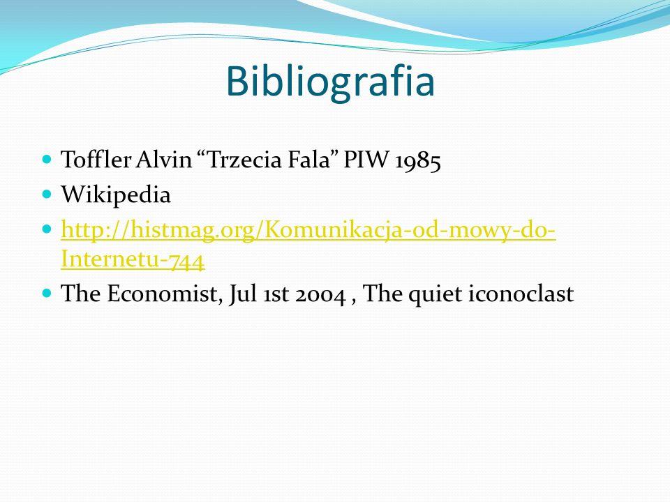 Bibliografia Toffler Alvin Trzecia Fala PIW 1985 Wikipedia http://histmag.org/Komunikacja-od-mowy-do- Internetu-744 http://histmag.org/Komunikacja-od-mowy-do- Internetu-744 The Economist, Jul 1st 2004, The quiet iconoclast