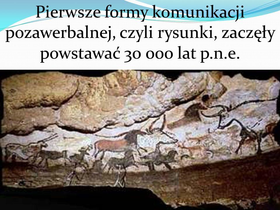 Pierwsze formy komunikacji pozawerbalnej, czyli rysunki, zaczęły powstawać 30 000 lat p.n.e.