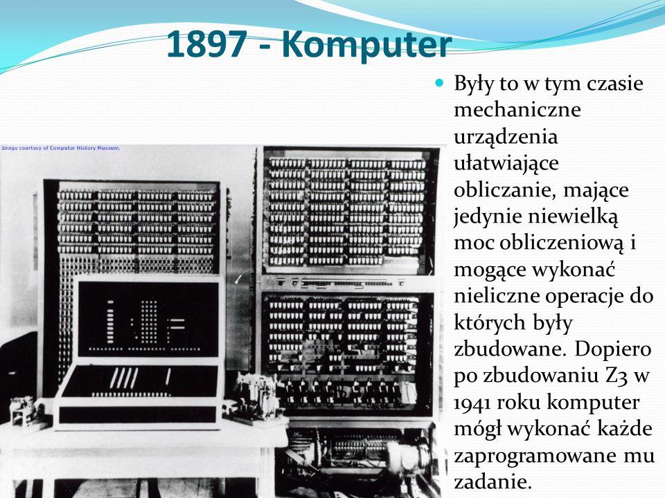 1897 - Komputer Były to w tym czasie mechaniczne urządzenia ułatwiające obliczanie, mające jedynie niewielką moc obliczeniową i mogące wykonać nieliczne operacje do których były zbudowane.