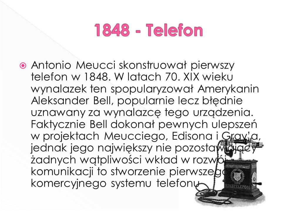  Antonio Meucci skonstruował pierwszy telefon w 1848. W latach 70. XIX wieku wynalazek ten spopularyzował Amerykanin Aleksander Bell, popularnie lecz