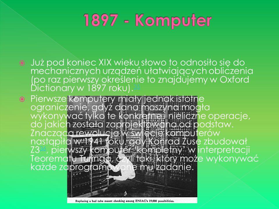  Już pod koniec XIX wieku słowo to odnosiło się do mechanicznych urządzeń ułatwiających obliczenia (po raz pierwszy określenie to znajdujemy w Oxford Dictionary w 1897 roku).