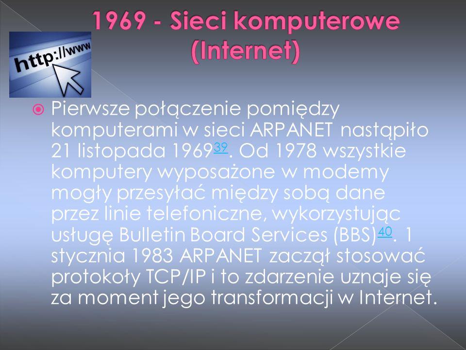  Pierwsze połączenie pomiędzy komputerami w sieci ARPANET nastąpiło 21 listopada 1969 39. Od 1978 wszystkie komputery wyposażone w modemy mogły przes