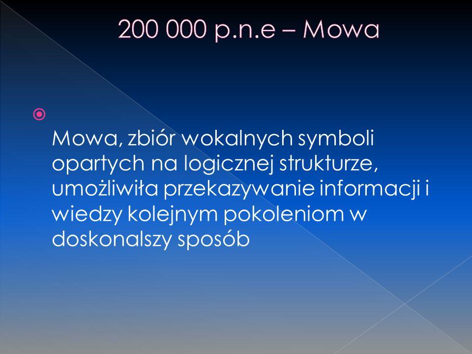 Mowa, zbiór wokalnych symboli opartych na logicznej strukturze, umożliwiła przekazywanie informacji i wiedzy kolejnym pokoleniom w doskonalszy sposób