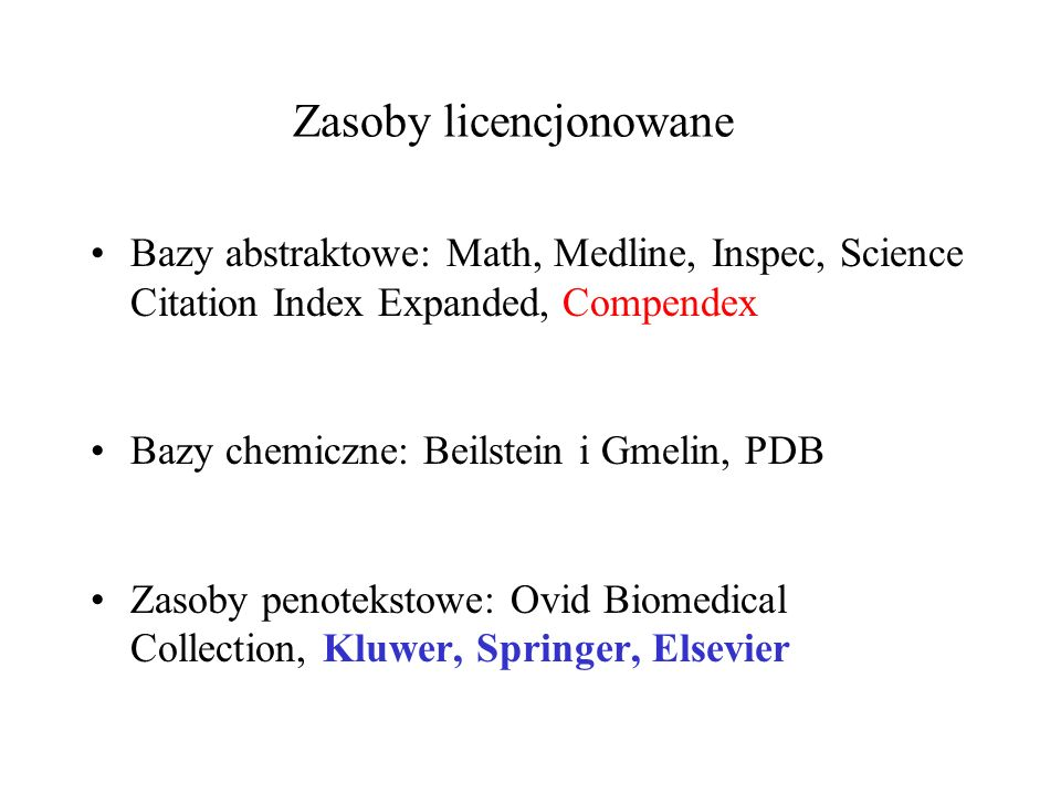 Bazy abstraktowe: Math, Medline, Inspec, Science Citation Index Expanded, Compendex Bazy chemiczne: Beilstein i Gmelin, PDB Zasoby penotekstowe: Ovid Biomedical Collection, Kluwer, Springer, Elsevier Zasoby licencjonowane