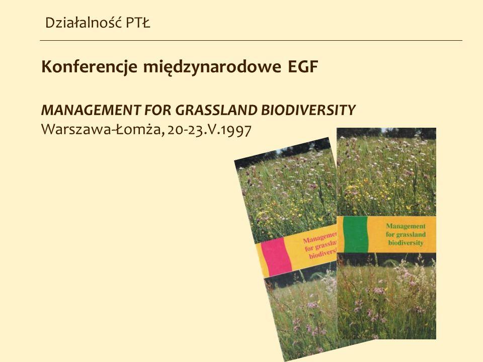 Konferencje międzynarodowe EGF MANAGEMENT FOR GRASSLAND BIODIVERSITY Warszawa-Łomża, 20-23.V.1997 Działalność PTŁ