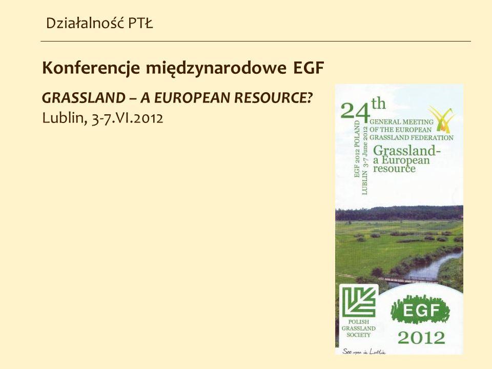 Konferencje międzynarodowe EGF GRASSLAND – A EUROPEAN RESOURCE? Lublin, 3-7.VI.2012 Działalność PTŁ