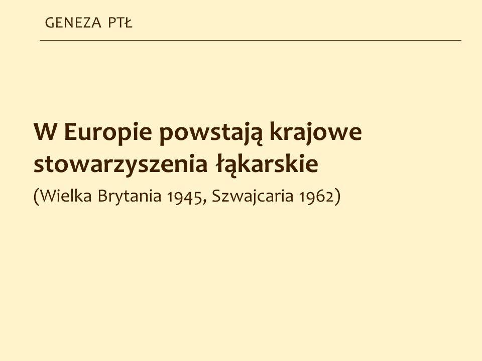 W Europie powstają krajowe stowarzyszenia łąkarskie (Wielka Brytania 1945, Szwajcaria 1962) GENEZA PTŁ