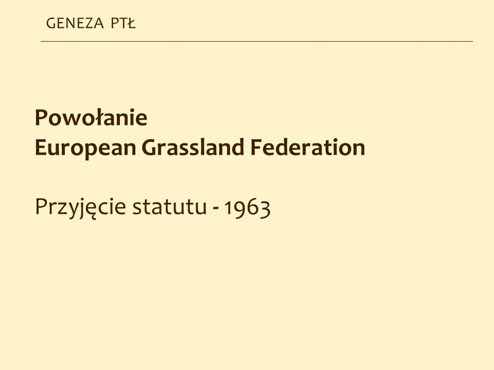 Powołanie European Grassland Federation Przyjęcie statutu - 1963 GENEZA PTŁ