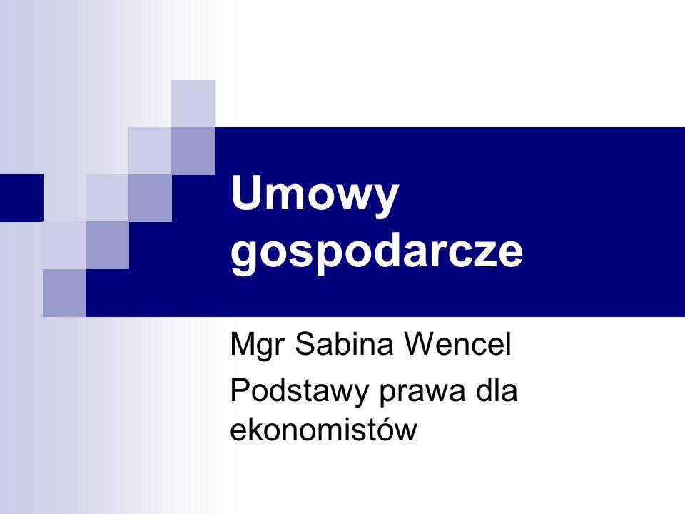 Umowy gospodarcze Mgr Sabina Wencel Podstawy prawa dla ekonomistów