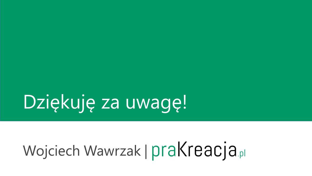 Dziękuję za uwagę! Wojciech Wawrzak | praKreacja.pl