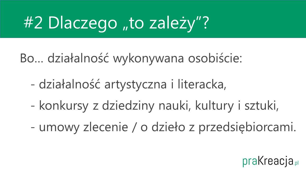 """#2 Dlaczego """"to zależy""""? Bo… działalność wykonywana osobiście: - działalność artystyczna i literacka, - konkursy z dziedziny nauki, kultury i sztuki,"""