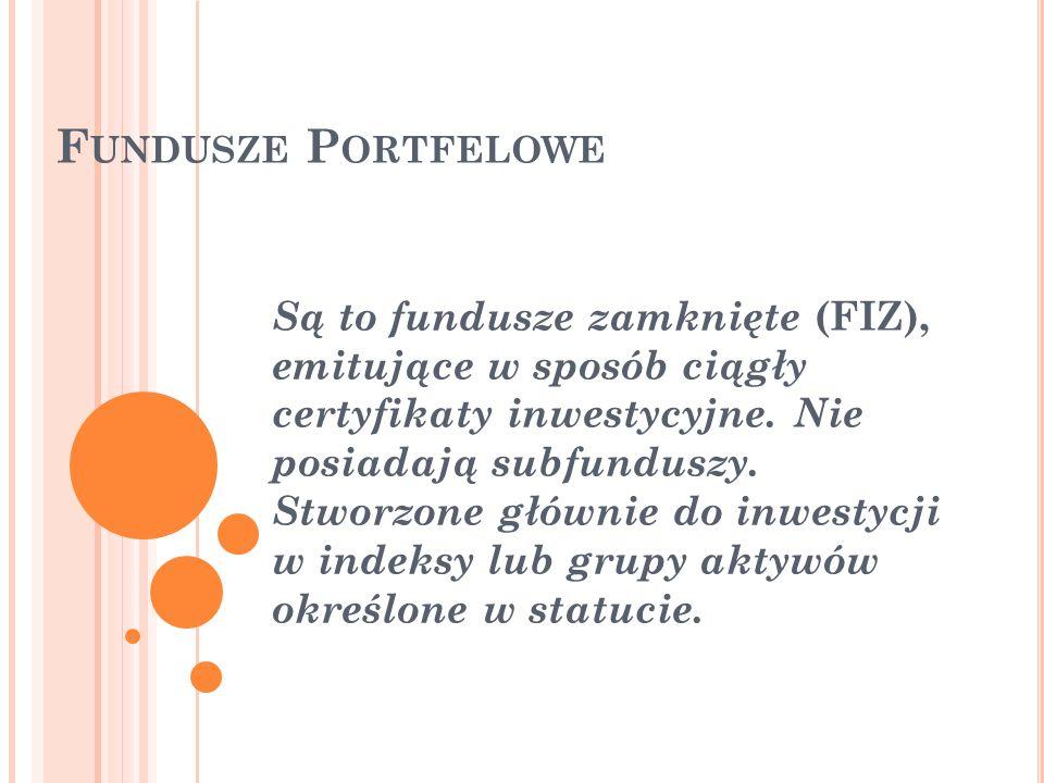 F UNDUSZE P ORTFELOWE Są to fundusze zamknięte (FIZ), emitujące w sposób ciągły certyfikaty inwestycyjne. Nie posiadają subfunduszy. Stworzone głównie