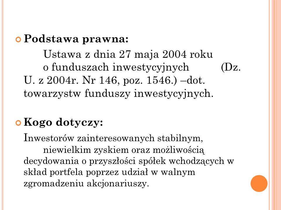 Podstawa prawna: Ustawa z dnia 27 maja 2004 roku o funduszach inwestycyjnych (Dz. U. z 2004r. Nr 146, poz. 1546.) –dot. towarzystw funduszy inwestycyj
