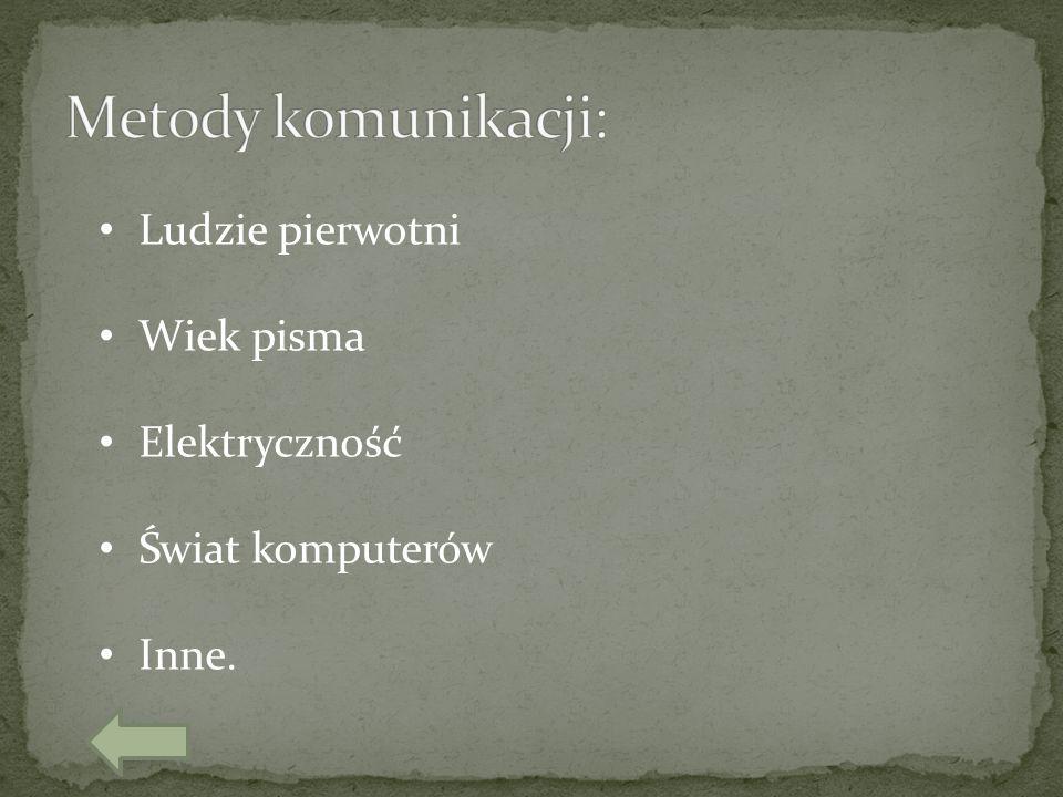 Ludzie pierwotni Wiek pisma Elektryczność Świat komputerów Inne.