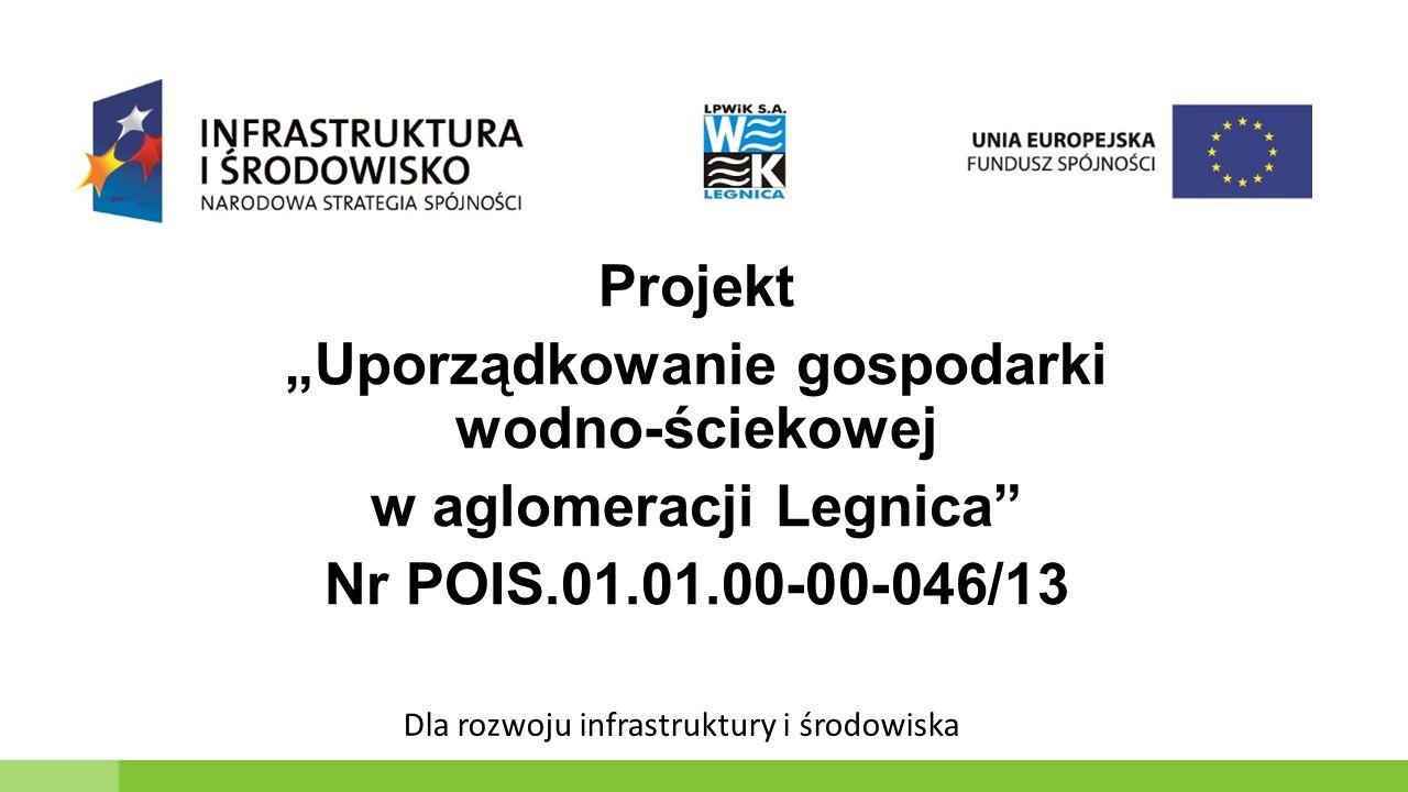 """Projekt """"Uporządkowanie gospodarki wodno-ściekowej w aglomeracji Legnica Nr POIS.01.01.00-00-046/13 Dla rozwoju infrastruktury i środowiska"""