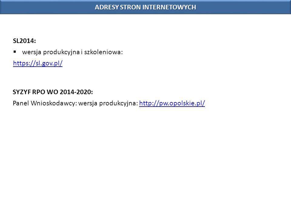 ADRESY STRON INTERNETOWYCH SL2014:  wersja produkcyjna i szkoleniowa: https://sl.gov.pl/ SYZYF RPO WO 2014-2020: Panel Wnioskodawcy: wersja produkcyj