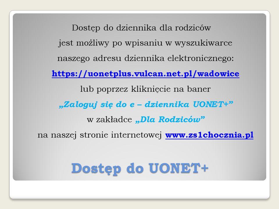 Dostęp do UONET+ Dostęp do dziennika dla rodziców jest możliwy po wpisaniu w wyszukiwarce naszego adresu dziennika elektronicznego: https://uonetplus.