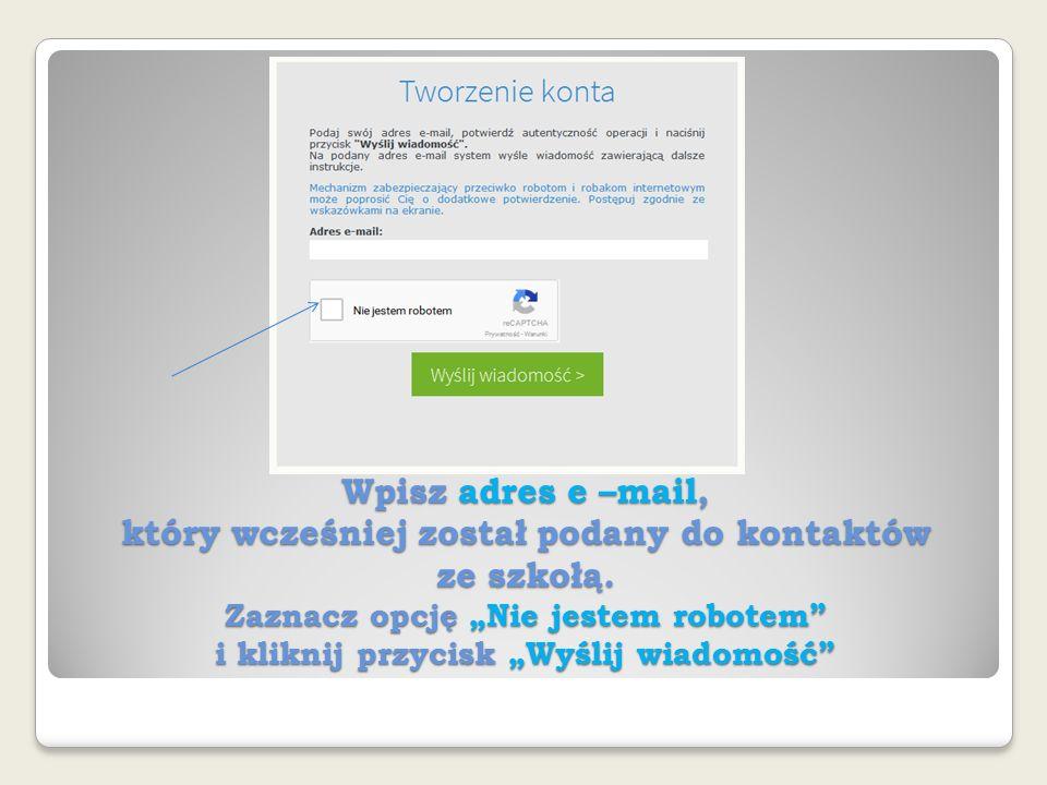 """Wpisz adres e –mail, który wcześniej został podany do kontaktów ze szkołą. Zaznacz opcję """"Nie jestem robotem"""" i kliknij przycisk """"Wyślij wiadomość"""""""