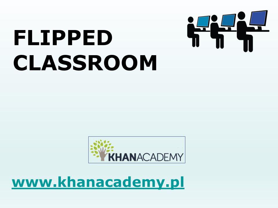 FLIPPED CLASSROOM www.khanacademy.pl