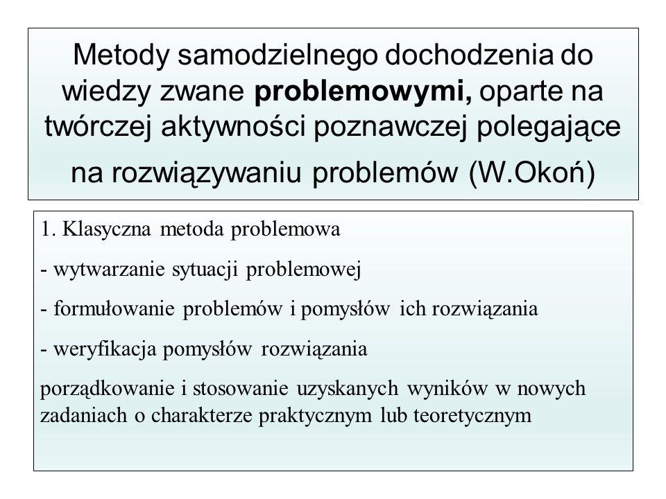 Metody samodzielnego dochodzenia do wiedzy zwane problemowymi, oparte na twórczej aktywności poznawczej polegające na rozwiązywaniu problemów (W.Okoń)