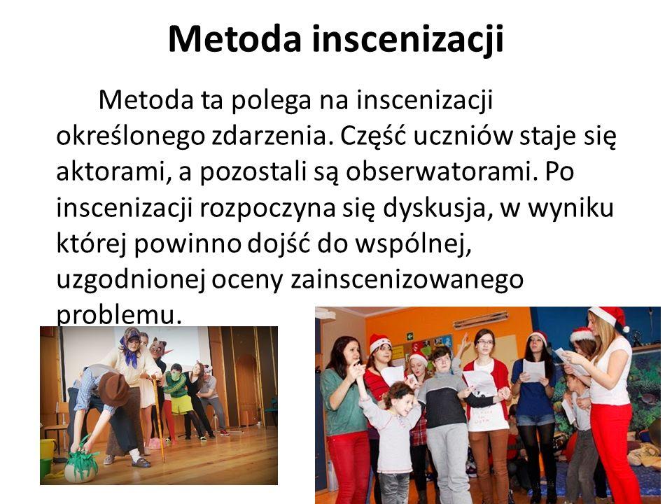 Metoda inscenizacji Metoda ta polega na inscenizacji określonego zdarzenia. Część uczniów staje się aktorami, a pozostali są obserwatorami. Po insceni