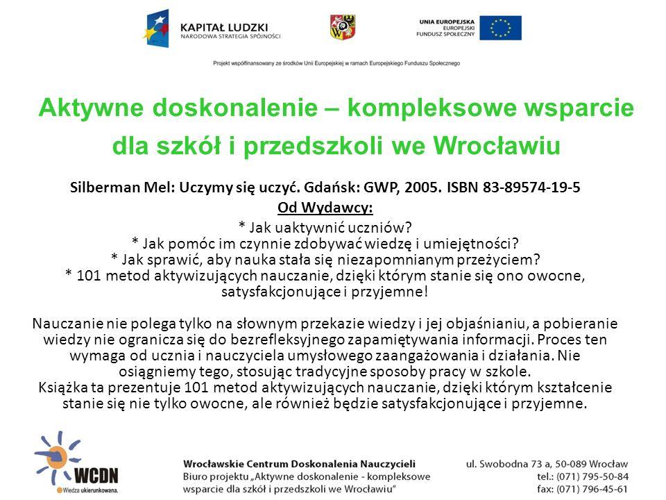 Silberman Mel: Uczymy się uczyć. Gdańsk: GWP, 2005. ISBN 83-89574-19-5 Od Wydawcy: * Jak uaktywnić uczniów? * Jak pomóc im czynnie zdobywać wiedzę i u