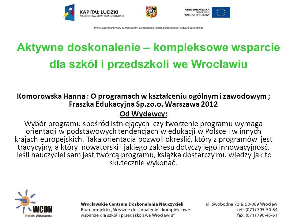 Komorowska Hanna : O programach w kształceniu ogólnym i zawodowym ; Fraszka Edukacyjna Sp.zo.o. Warszawa 2012 Od Wydawcy: Wybór programu spośród istni