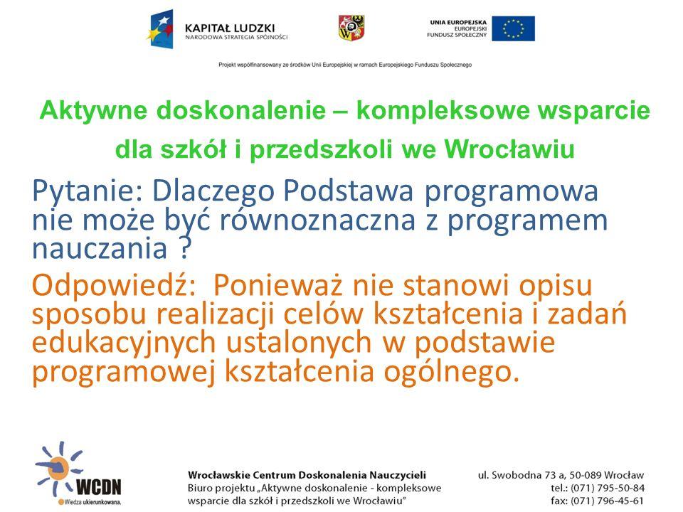 Ewaluacja w aspekcie programu nauczania może odnosić się do:  celów kształcenia  sposobów realizacji celów  spójności treści nauczania z celami  efektywności nauczania  kształcenia kompetencji kluczowych Aktywne doskonalenie – kompleksowe wsparcie dla szkół i przedszkoli we Wrocławiu