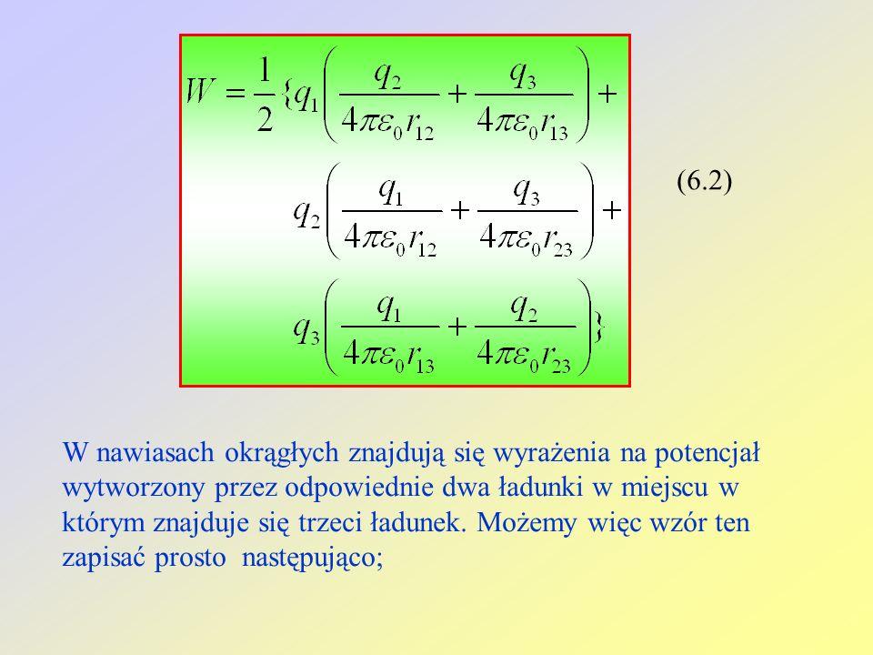 (6.2) W nawiasach okrągłych znajdują się wyrażenia na potencjał wytworzony przez odpowiednie dwa ładunki w miejscu w którym znajduje się trzeci ładunek.
