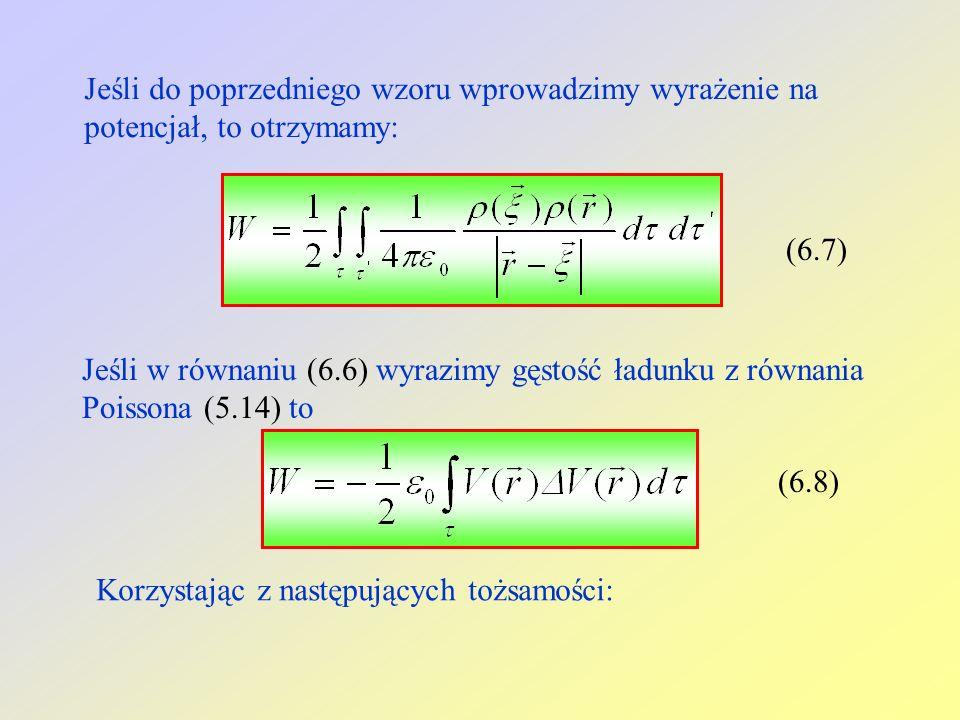 Jeśli do poprzedniego wzoru wprowadzimy wyrażenie na potencjał, to otrzymamy: (6.7) Jeśli w równaniu (6.6) wyrazimy gęstość ładunku z równania Poissona (5.14) to (6.8) Korzystając z następujących tożsamości: